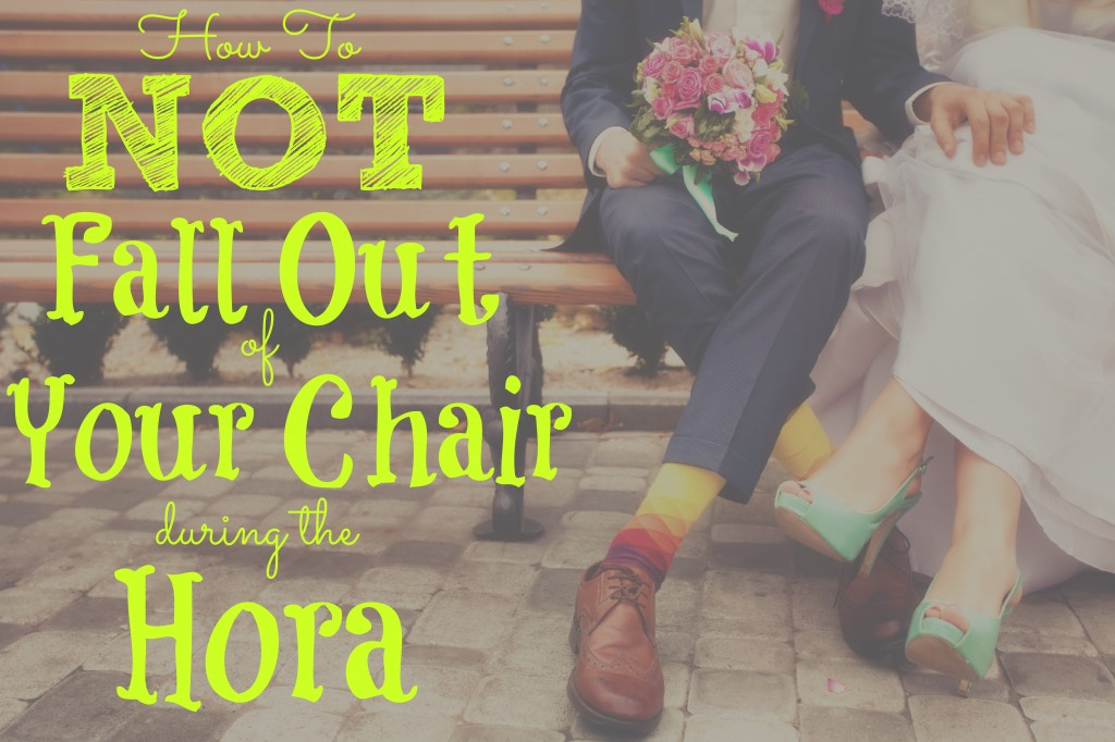 How To Not Fall Out Of Your Chair During The Hora